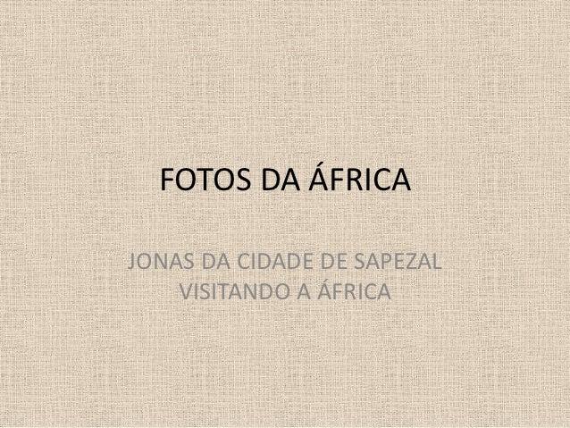 FOTOS DA ÁFRICAJONAS DA CIDADE DE SAPEZAL    VISITANDO A ÁFRICA
