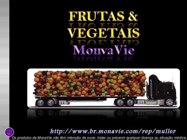 http://www.br.monavie.com/rep/muller Os produtos da MonaVie não têm intenção de curar, tratar ou prevenir qualquer doença ...