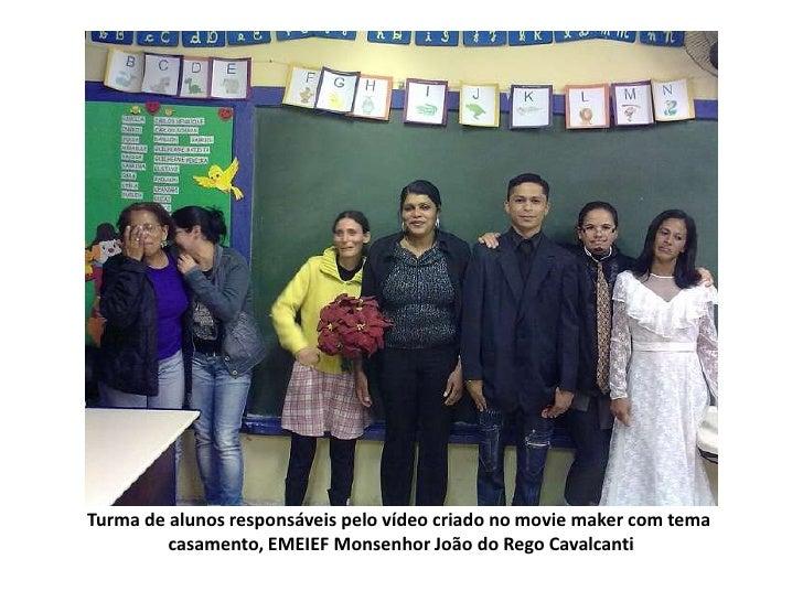 Turma de alunos responsáveis pelo vídeo criado no moviemaker com tema <br />casamento, EMEIEF Monsenhor João do Rego Caval...