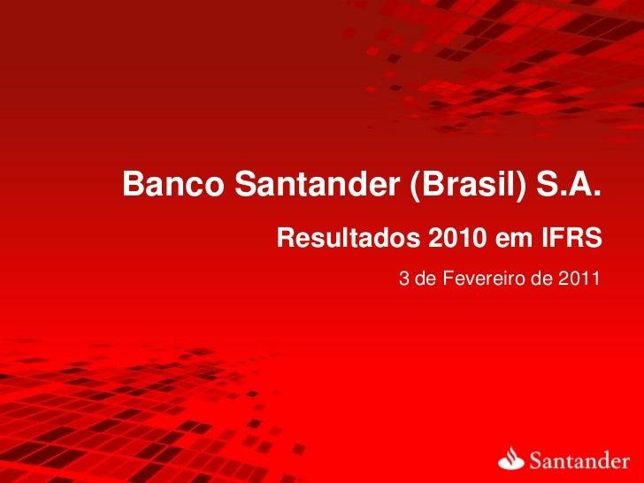 Banco Santander (Brasil) S.A.         Resultados 2010 em IFRS                 3 de Fevereiro de 2011
