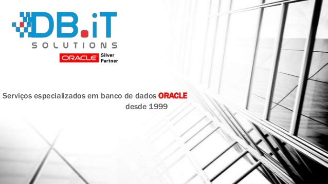 Serviços especializados em banco de dados ORACLE desde 1999