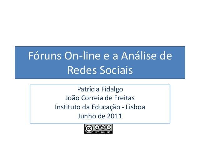 Fóruns On-line e a Análise de Redes Sociais Patrícia Fidalgo João Correia de Freitas Instituto da Educação - Lisboa Junho ...