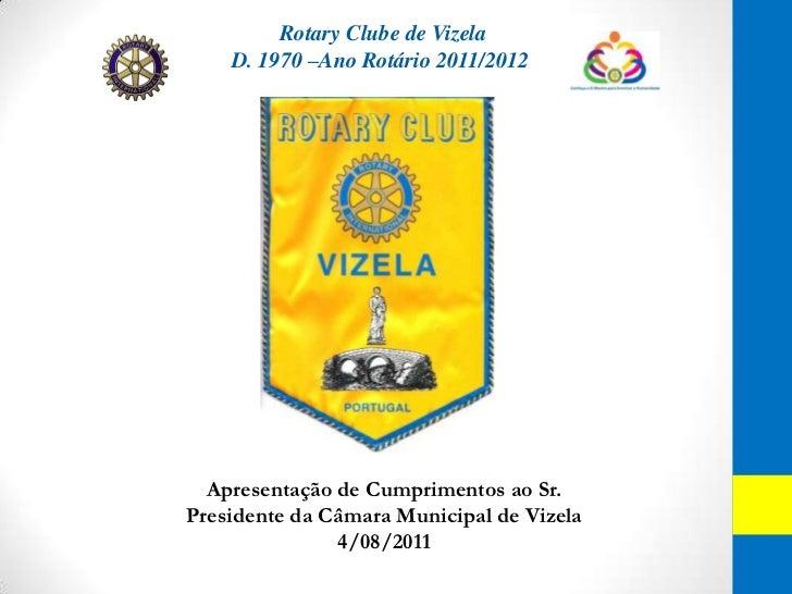 Rotary Clube de Vizela<br />D. 1970 –Ano Rotário 2011/2012<br />Apresentação de Cumprimentos ao Sr. Presidente da Câmara M...