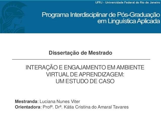 INTERAÇÃO E ENGAJAMENTO EMAMBIENTE VIRTUALDEAPRENDIZAGEM: UM ESTUDO DE CASO Dissertação de Mestrado Mestranda: Luciana Nun...