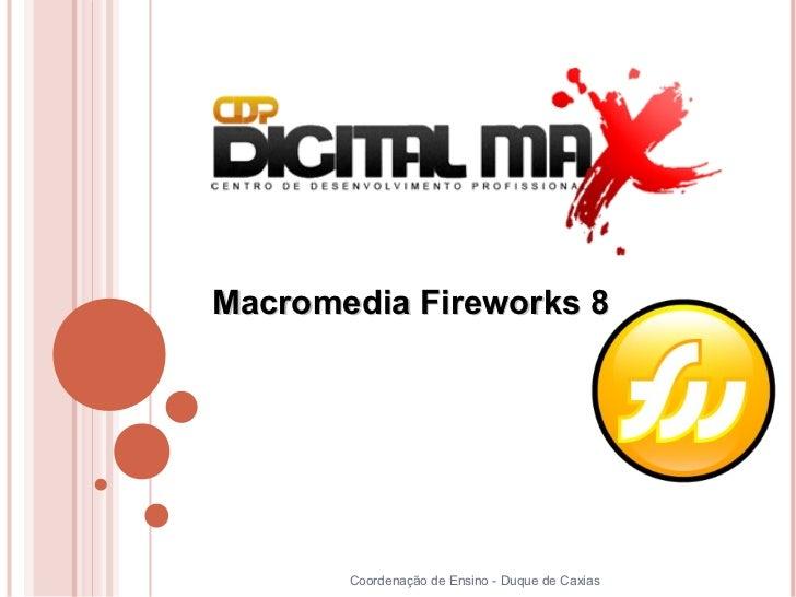 Macromedia Fireworks 8       Coordenação de Ensino - Duque de Caxias