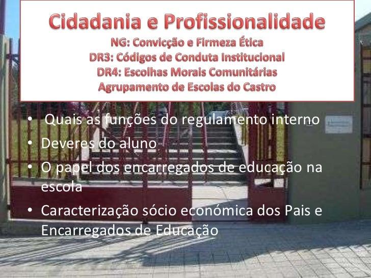 • Quais as funções do regulamento interno• Deveres do aluno• O papel dos encarregados de educação na  escola• Caracterizaç...