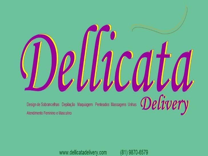 onsulte-nos: (81) 9870-6579 - contato@dellicatadelivery.com - www.dellicatadeliv
