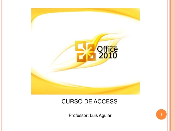CURSO DE ACCESS  <br />Professor: Luis Aguiar<br />1<br />