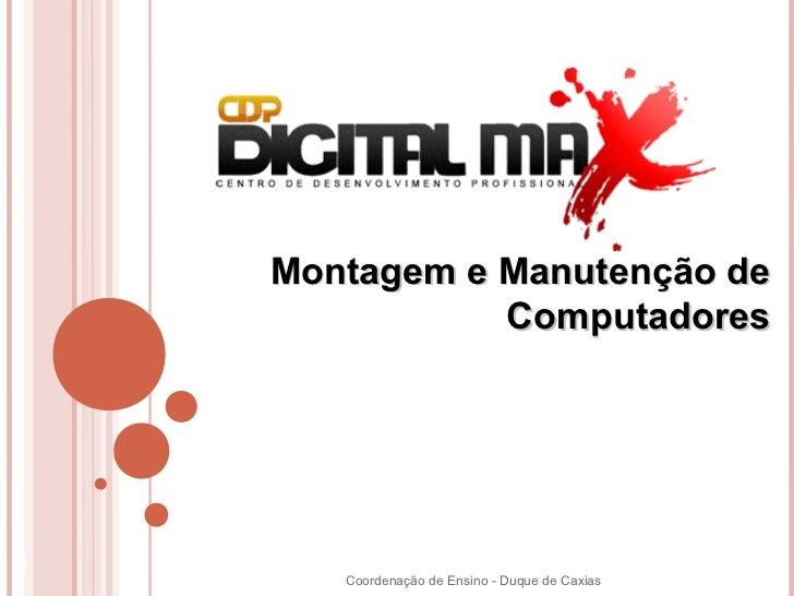 Montagem e Manutenção de               Computadores1      Coordenação de Ensino - Duque de Caxias