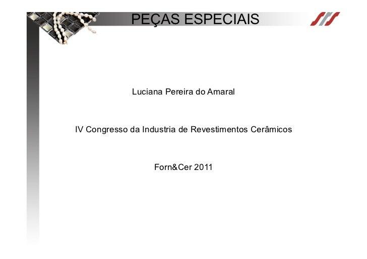 PEÇAS ESPECIAIS             Luciana Pereira do AmaralIV Congresso da Industria de Revestimentos Cerâmicos                 ...
