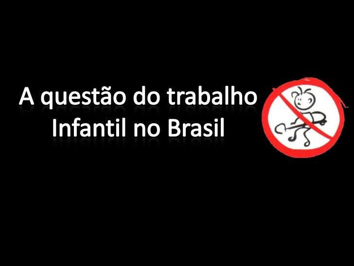 A questão do trabalho<br />Infantil no Brasil<br />