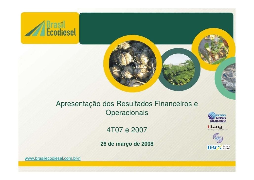 Apresentação dos Resultados Financeiros e                              Operacionais                                  4T07 ...