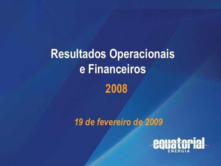 2008                             Resultados       Resultados Operacionais                          Operacionais           ...