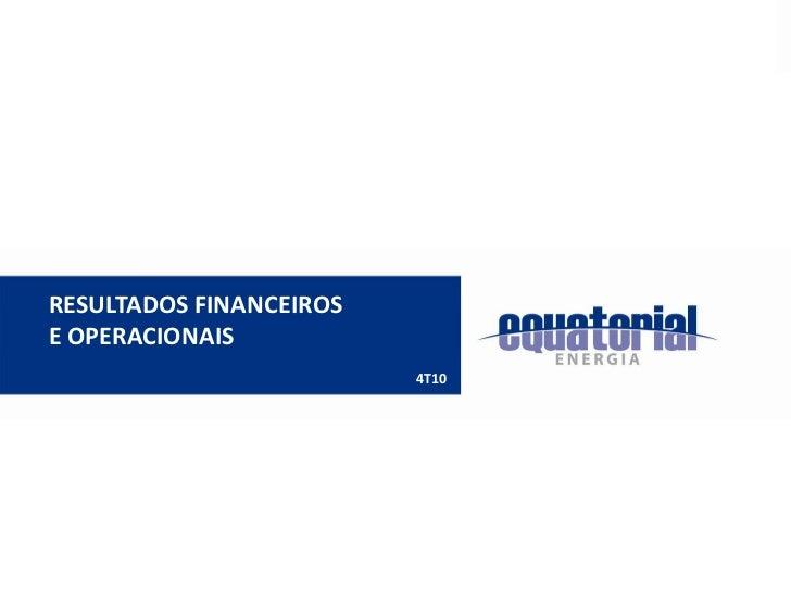 RESULTADOS FINANCEIROSE OPERACIONAIS                         4T10