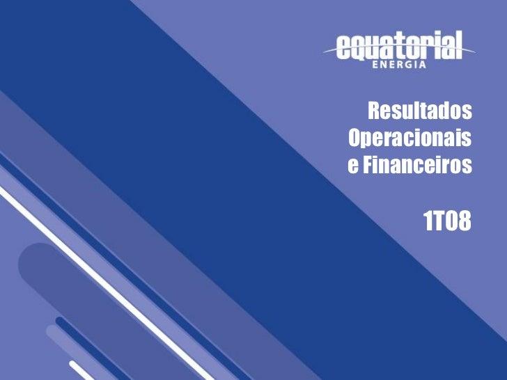 Resultados    Operacionais    e Financeiros           1T081