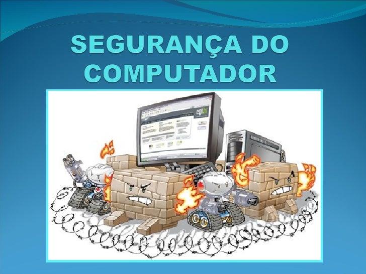 ApresentaçãO De SegurançA Do Computador Em Slides 06 10 2009[1]