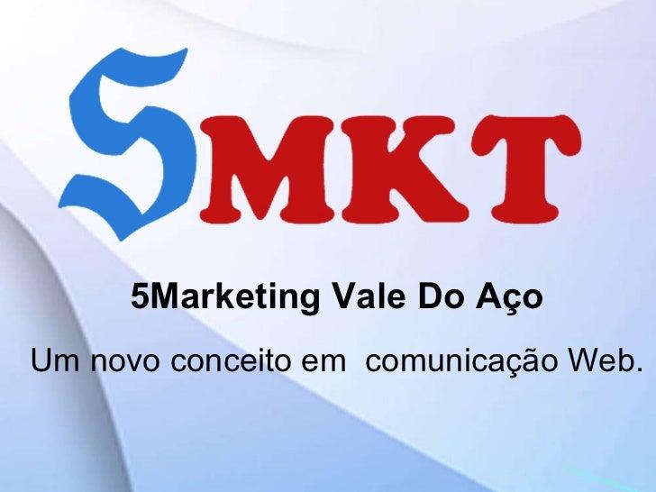 5Marketing Vale Do Aço Um novo conceito em  comunicação Web.