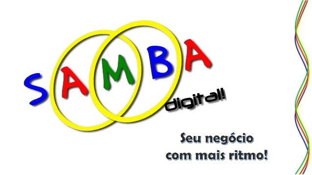 A Samba Digital! é uma agência de marketing voltada ao desenvolvimento de negócios online, visando aumento do volume de ve...