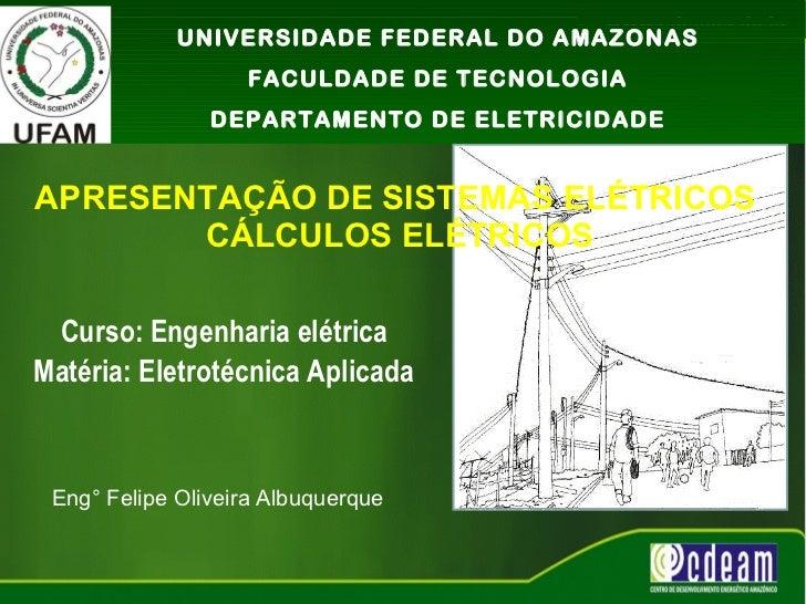 APRESENTAÇÃO DE SISTEMAS ELÉTRICOS  CÁLCULOS ELÉTRICOS Curso: Engenharia elétrica Matéria: Eletrotécnica Aplicada Eng° Fel...