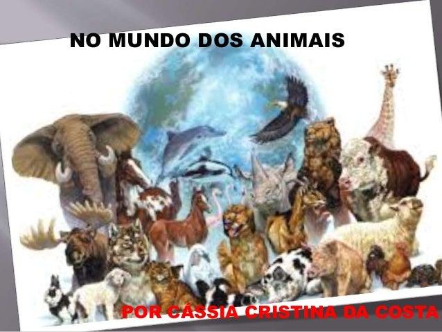 NO MUNDO DOS ANIMAIS  POR CÁSSIA CRISTINA DA COSTA
