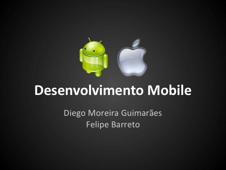Desenvolvimento Mobile    Diego Moreira Guimarães         Felipe Barreto