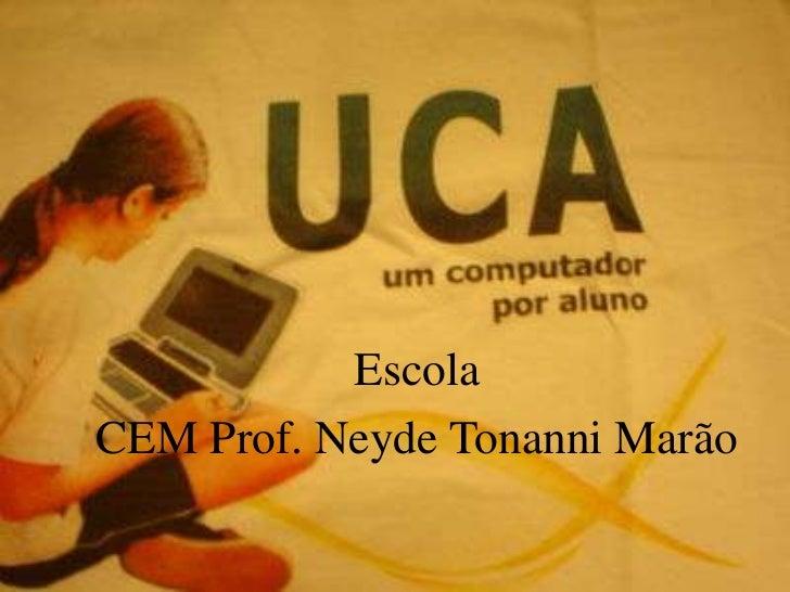 Escola <br />CEM Prof. NeydeTonanniMarão<br />