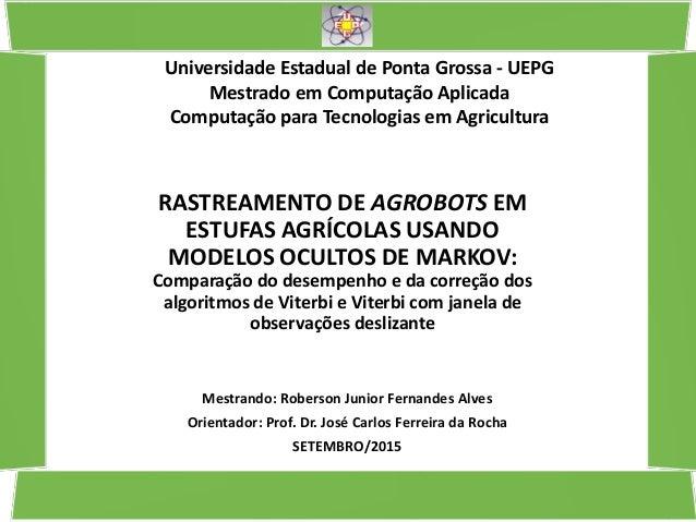 RASTREAMENTO DE AGROBOTS EM ESTUFAS AGRÍCOLAS USANDO MODELOS OCULTOS DE MARKOV: Comparação do desempenho e da correção dos...