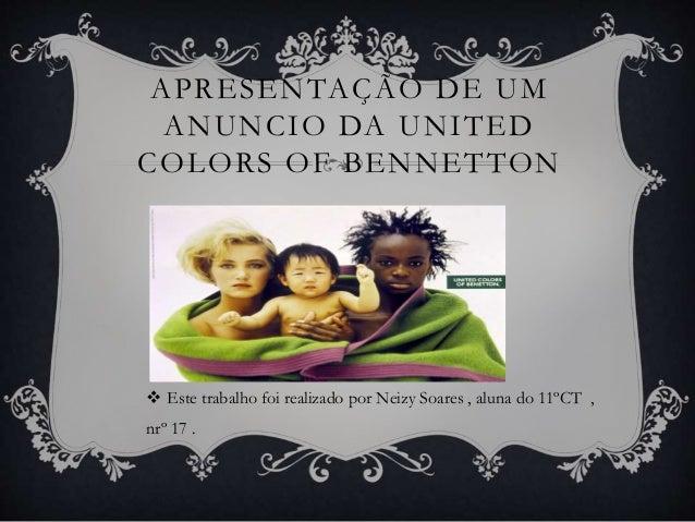 APRESENTAÇÃO DE UM ANUNCIO DA UNITED COLORS OF BENNETTON  Este trabalho foi realizado por Neizy Soares , aluna do 11ºCT ,...