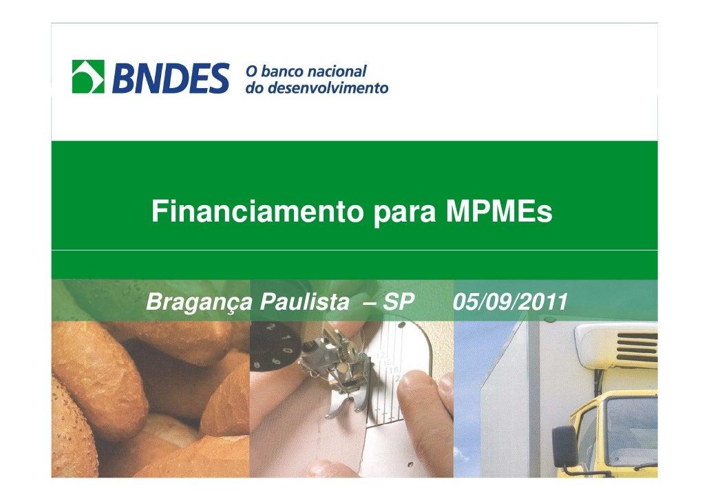 Financiamento para MPMEsBragança Paulista – SP   05/09/2011