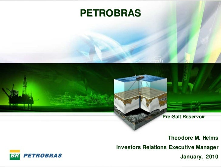 PETROBRAS                              Pre-Salt Reservoir                               Theodore M. Helms          Investo...