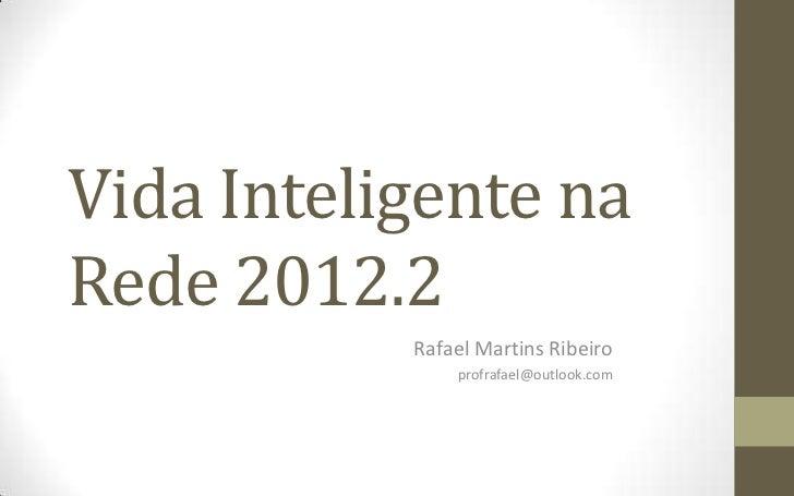 Vida Inteligente naRede 2012.2           Rafael Martins Ribeiro               profrafael@outlook.com