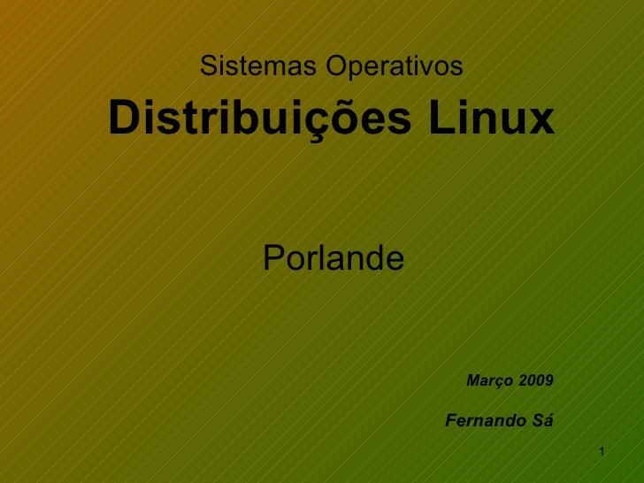 Sistemas Operativos   Distribuições Linux Março 2009 Fernando Sá Porlande