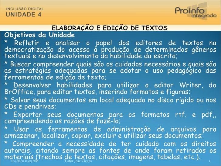 Objetivos da Unidade  * Refletir e analisar o papel dos editores de textos na democratização do acesso à produção de deter...