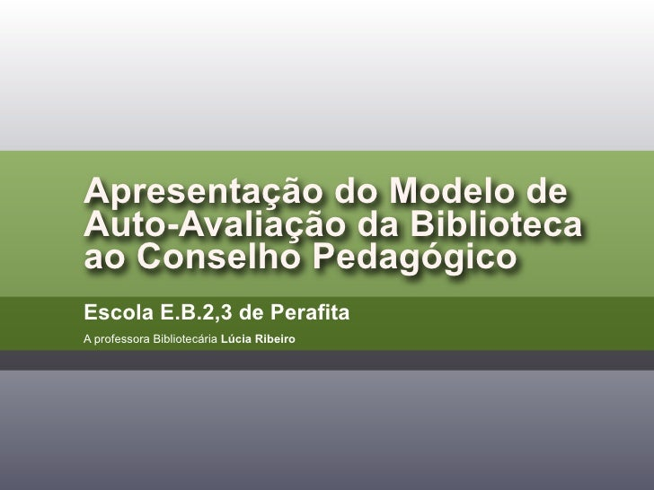 Apresentação do Modelo de Auto-Avaliação da Biblioteca ao Conselho Pedagógico Escola E.B.2,3 de Perafita A professora Bibl...