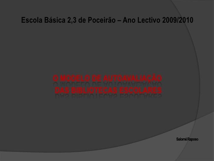 Escola Básica 2,3 de Poceirão – Ano Lectivo 2009/2010<br />O Modelo de Autoavaliação<br /> das Bibliotecas Escolares<br />...