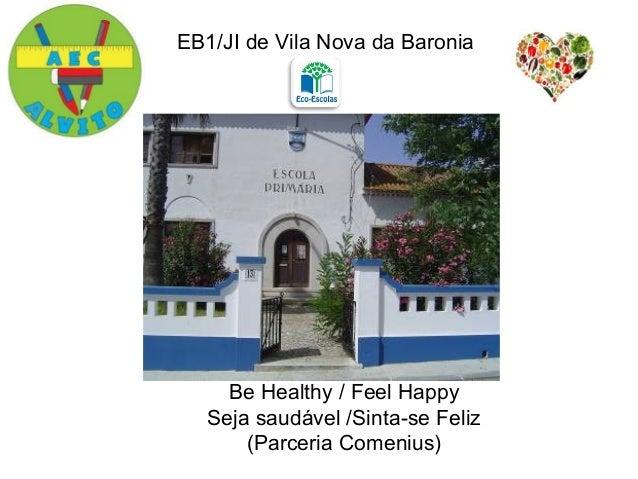 EB1/JI de Vila Nova da Baronia Be Healthy / Feel Happy Seja saudável /Sinta-se Feliz (Parceria Comenius)