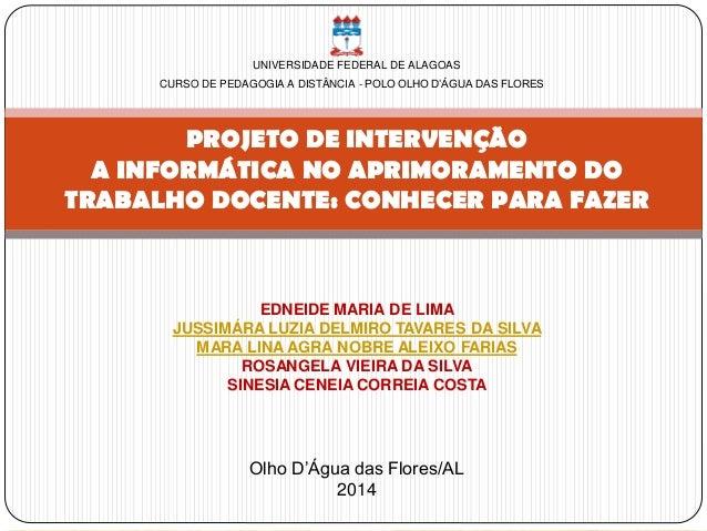 UNIVERSIDADE FEDERAL DE ALAGOAS CURSO DE PEDAGOGIA A DISTÂNCIA - POLO OLHO D'ÁGUA DAS FLORES PROJETO DE INTERVENÇÃO A INFO...
