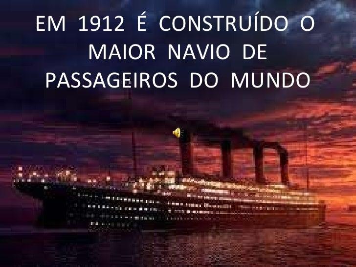 EM  1912  É  CONSTRUÍDO  O  MAIOR  NAVIO  DE PASSAGEIROS  DO  MUNDO