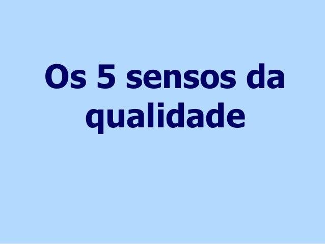 Os 5 sensos da qualidade