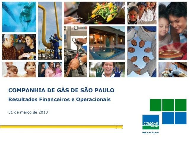 1COMPANHIA DE GÁS DE SÃO PAULOResultados Financeiros e Operacionais31 de março de 2013