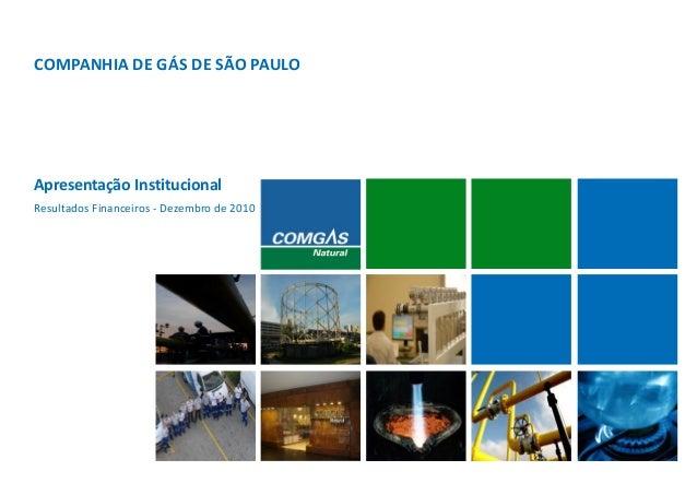 Apresentação InstitucionalCOMPANHIA DE GÁS DE SÃO PAULOResultados Financeiros - Dezembro de 2010