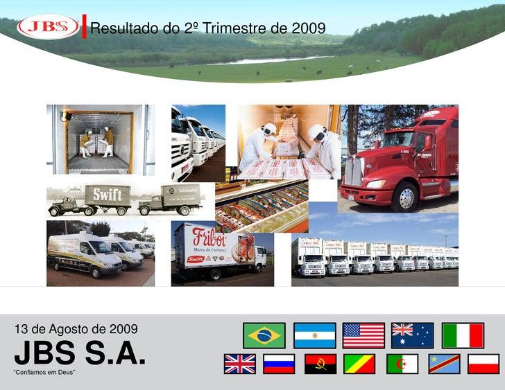 """Resultado do 2º Trimestre de 2009     13 de Agosto de 2009  JBS S.A. """"Confiamos em Deus"""""""