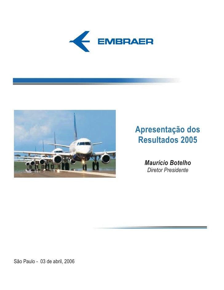 Apresentação dos                                  Resultados 2005                                    Maurício Botelho     ...