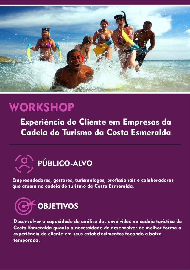 WORKSHOP Experiência do Cliente em Empresas da Cadeia do Turismo da Costa Esmeralda PÚBLICO-ALVO OBJETIVOS Empreendedores,...