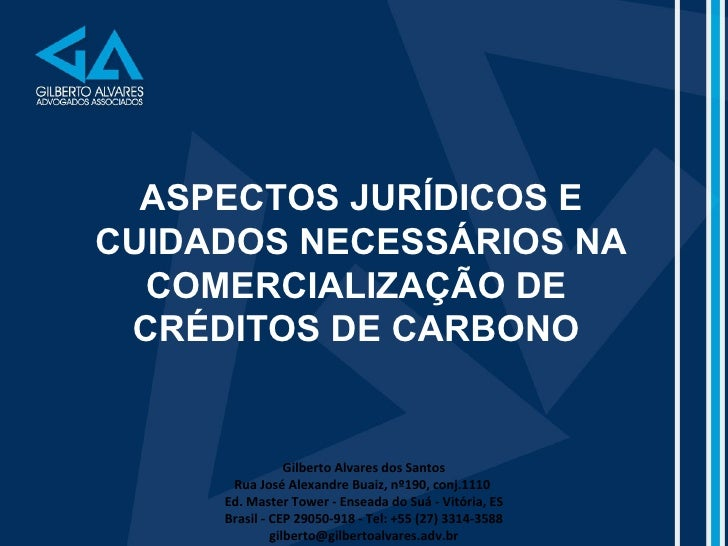 ASPECTOS JURÍDICOS E CUIDADOS NECESSÁRIOS NA COMERCIALIZAÇÃO DE  CRÉDITOS DE CARBONO  Gilberto Alvares dos Santos Rua José...