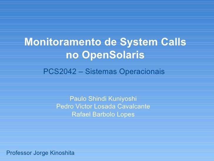 Monitoramento de System Calls              no OpenSolaris              PCS2042 – Sistemas Operacionais                    ...