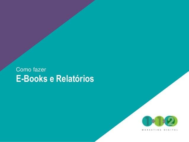 Como fazer E-Books e Relatórios