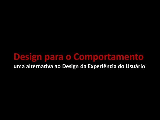 Design para o Comportamento uma alternativa ao Design da Experiência do Usuário