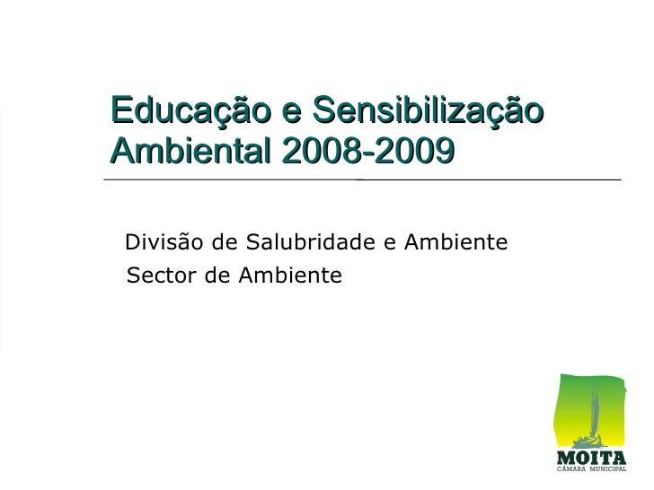 Educação e Sensibilização Ambiental 2008-2009  Divisão de Salubridade e Ambiente Sector de Ambiente