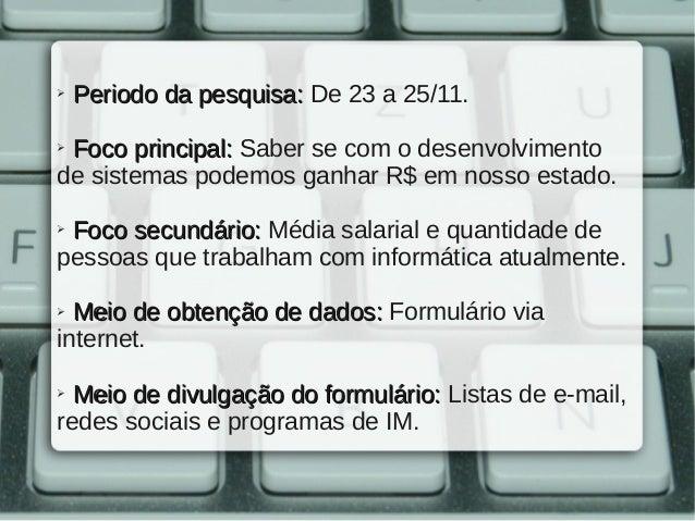 ➢ Periodo da pesquisa:Periodo da pesquisa: De 23 a 25/11. ➢ Foco principal:Foco principal: Saber se com o desenvolvimento ...